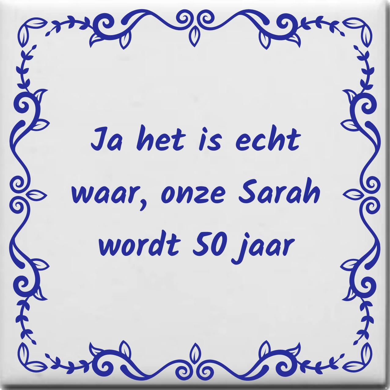 Goede Wijsheden tegeltje met spreuk over Sarah: Ja het is echt waar onze OM-33