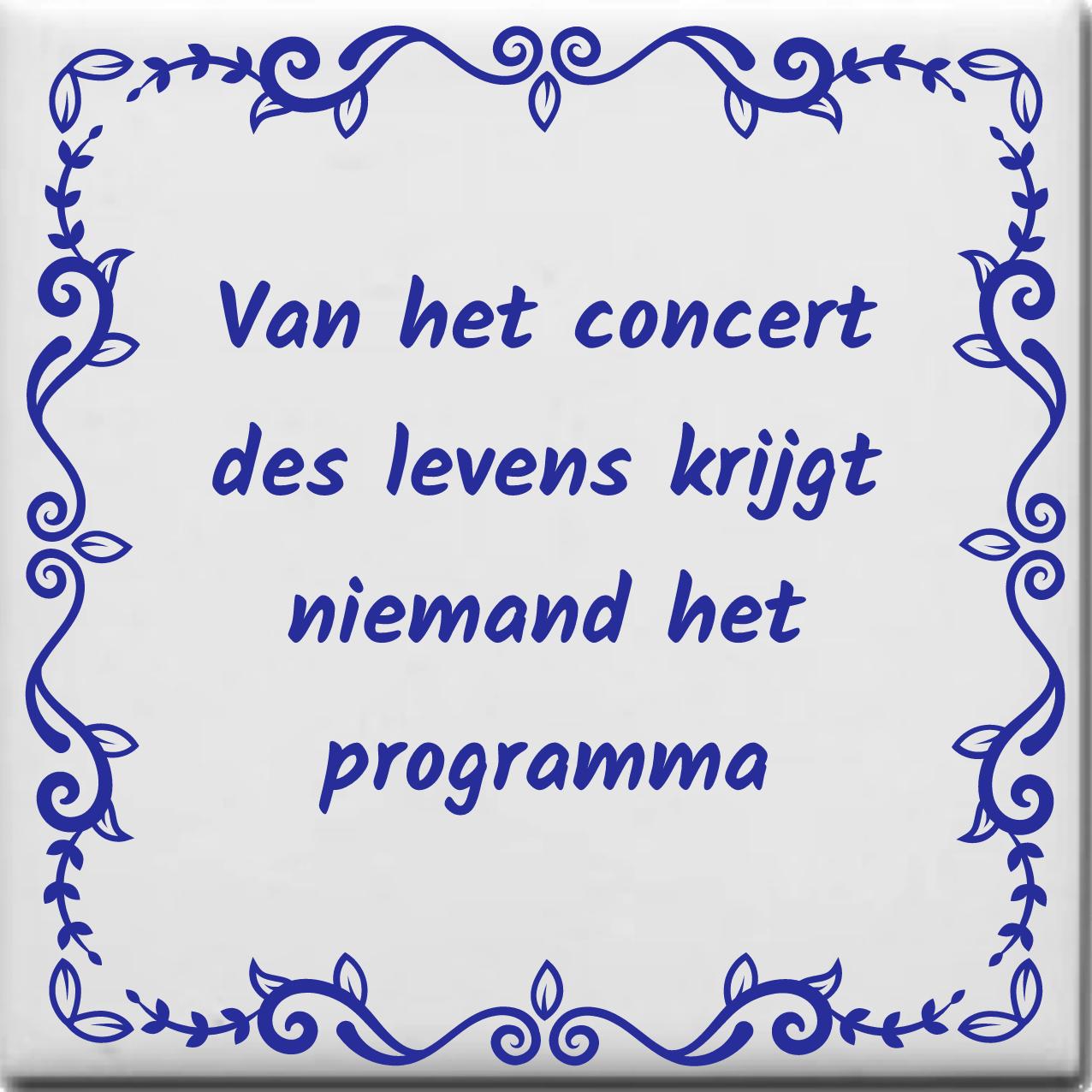 Wijsheden Tegeltje Met Spreuk Over Levensspreuken Van Het Concert Des Levens Krijgt Niemand Het Programma