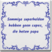 Wijsheden tegeltje met spreuk over Vader: Sommige superhelden hebben geen capes die heten papa