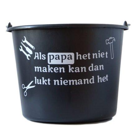 Cadeau emmer met tekst: Als papa het niet maken kan dan lukt niemand het