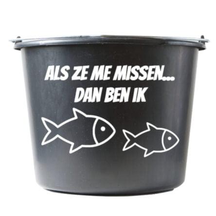 Cadeau emmer met tekst: Als ze me missen ben ik vissen